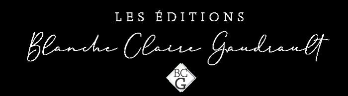 Les éditions Blanche Claire Gaudrault